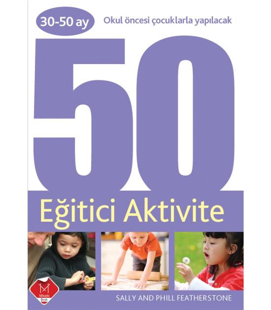 Mikado Yayınları 30-50 Ay Okul Öncesi Çocuklarla Yapılacak 50 Eğitici Aktivite